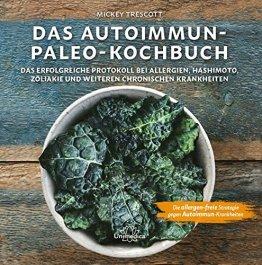 Das Autoimmun Paleo-Kochbuch: Das erfolgreiche Protokoll bei Allergien, Hashimoto, Zöliakie und weiteren chronischen Krankheiten - 1