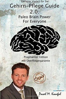 Gehirn-Pflege Guide 2.0: Paleo Brain Power For Everyone Pragmatiker Edition - 1