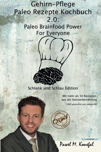 Gehirn-Pflege Paleo Rezepte Kochbuch 2.0: Paleo Brainfood Power For Everyone. Schlank und Schlau Edition mit mehr als 50 Rezepten aus der Steinzeiternährung. 100% glutenfrei und laktosefrei. - 1