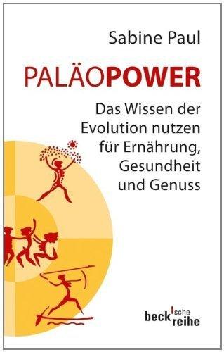 PaläoPower: Das Wissen der Evolution nutzen für Ernährung, Gesundheit und Genuss von Sabine Paul (11. Juli 2013) Taschenbuch -