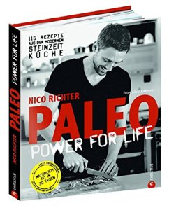 Paleo - Steinzeit Diät: ohne Hunger abnehmen, fit und schlank werden - Power for Life. 115 Rezepte aus der modernen Steinzeitküche mit Fleisch, Fisch & Gemüse. Glutenfrei & laktosefrei. - 1