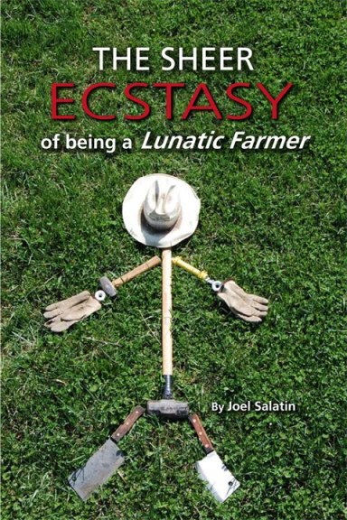 The Sheer ecstasy of being a lunatic farmer Joel Salatin
