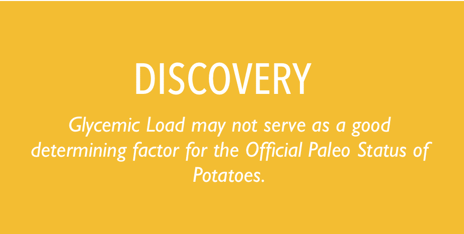 Glycemic Load may not serve as a good determining factor for the Official Paleo Status of Potatoes.