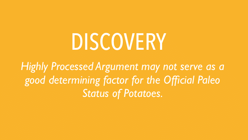 Highly Processed Argument may not serve as a good determining factor for the Official Paleo Status of Potatoes.