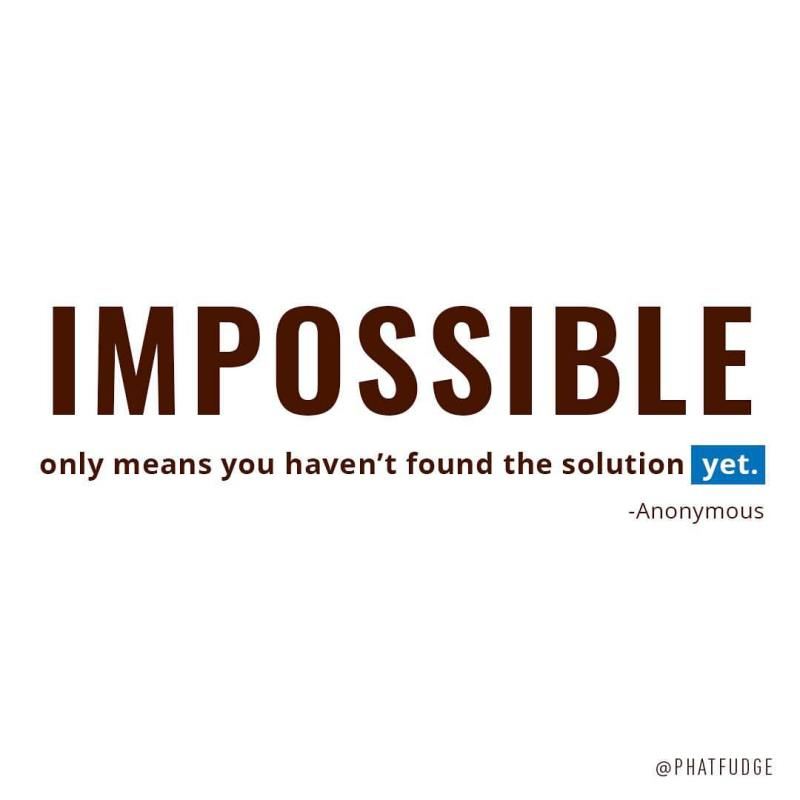 Impossible means you havent found the solution yet
