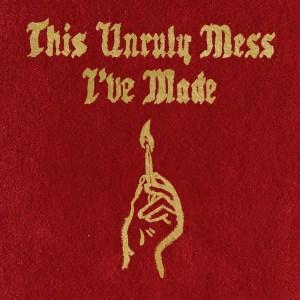 Macklemore - The Unruly Mess I've Made