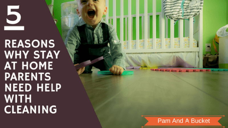 The Need For Services For Parents Of >> Top 5 Reasons Why Stay At Home Parents Need Cleaning