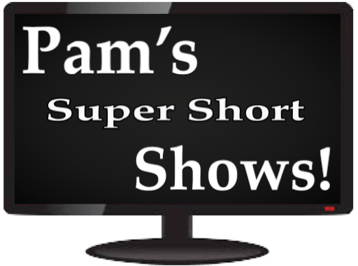 Watch Pam's Super Short Shows by Tapping Here