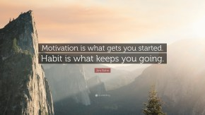 15969-Jim-Rohn-Quote-Motivation-is-what-gets-you-started-Habit-is-what