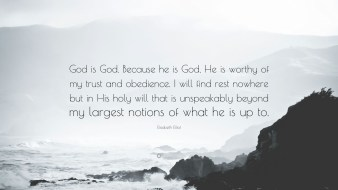 319585-Elisabeth-Elliot-Quote-God-is-God-Because-he-is-God-He-is-worthy