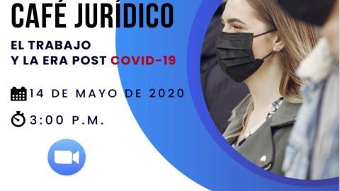 CAFÉ JURÍDICO: EL TRABAJO Y LA ERA POST COVID-19