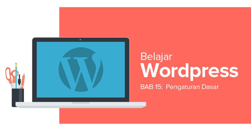 Selesaikan Semua Pengaturan Ini Sebelum WordPress Anda Diperkenalkan ke Medan Perang