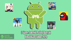 5 Game Android Paling Banyak di Mainkan Tahun 2020
