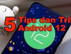 15 Tips dan Trik Android 12 Yang Wajib Anda Ketahui!