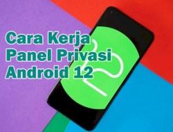Cara Kerja Panel Privasi Android 12, Wajib Anda Ketahui!