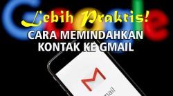 Lebih Aman, Berikut Cara Memindahkan Kontak ke Gmail!