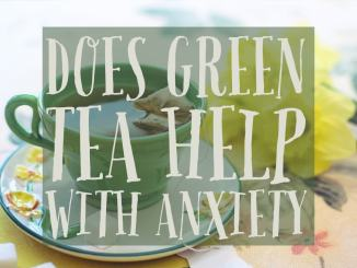 Green Tea Helps With Anxiety
