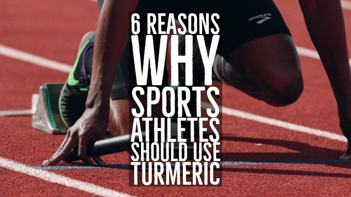 6 Reasons Why Sports Athletes Should Use Turmeric
