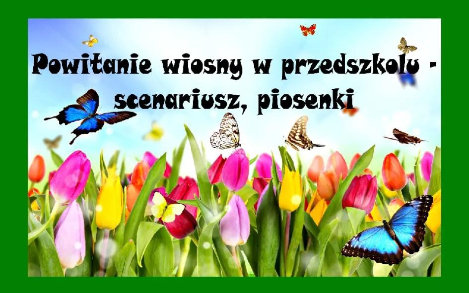 Powitanie Wiosny W Przedszkolu Scenariusz Piosenki Pani
