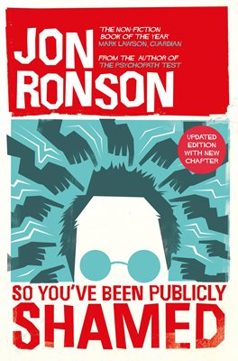 Image result for jon ronson so you've been publicly shamed