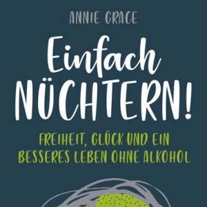 Cover: Einfach nüchtern - Freiheit, Glück und ein besseres Leben ohne Alkohol