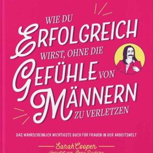 Buchcover: Wie Frauen erfolgreich werden, ohne die Gefühle von Männern zu verletzen