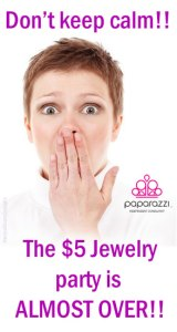 don't keep calm - the Paparazzi $5 jewelry party is almost over