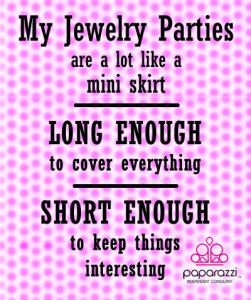My Paparazzi jewelry parties are a lot like mini skirts