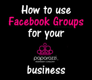 How to use Facebook Groups for your Paparazzi Jewelry business