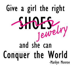 give a girl the right jewelry and she can conquer the world