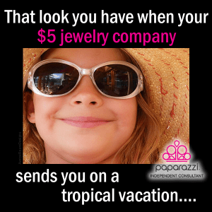 That look you have when your $5 Jewelry company sends you on vacation
