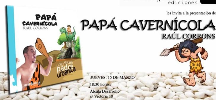 Presentación del libro Papá Cavernícola. Cómo ser un padre urbanita con Raúl Corrons. Alcalá de Henares 15.03.2018