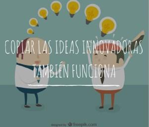 copiar-las-ideas-innovadoras-tambien-funciona