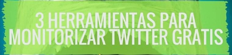 Monitorizar Twitter gratis: 3 herramientas para vigilar tu marca y la de tus competidores