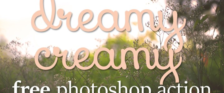 Dreamy Creamy – Free Photoshop Action
