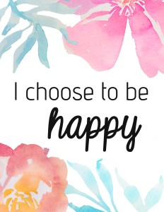 I choose to be happy. Free Printable Poster - Paper and Landscapes