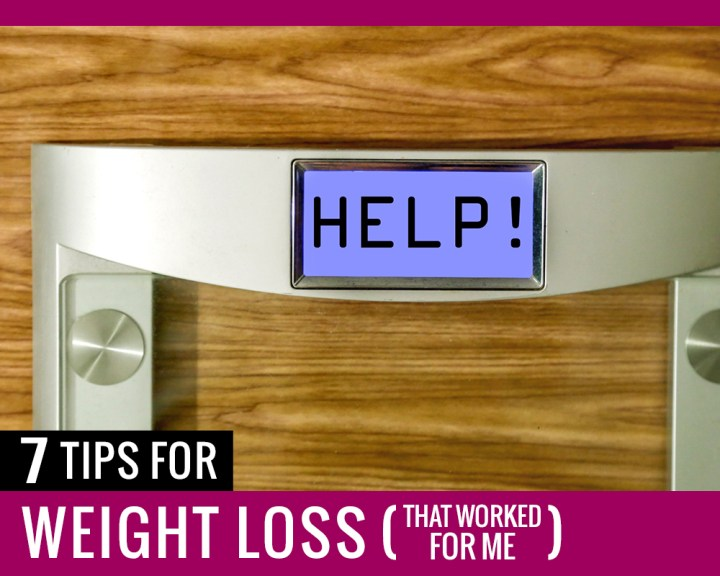 7 Tips for Weight Loss that Worked for Me