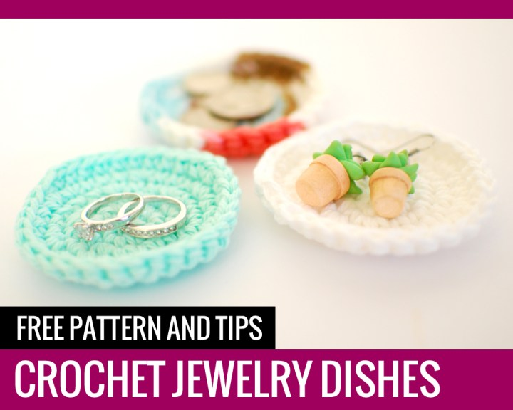 Crochet Jewelry Dishes – Free Pattern and Tips