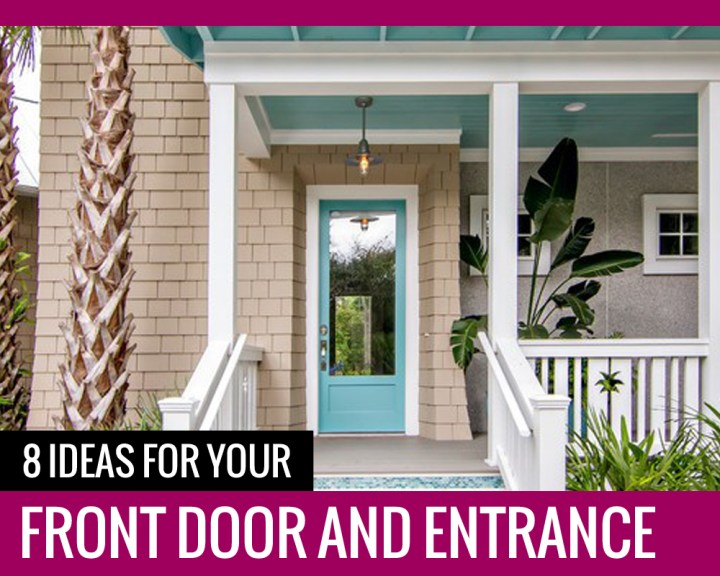 8 Ideas For Your Front Door And Entrance