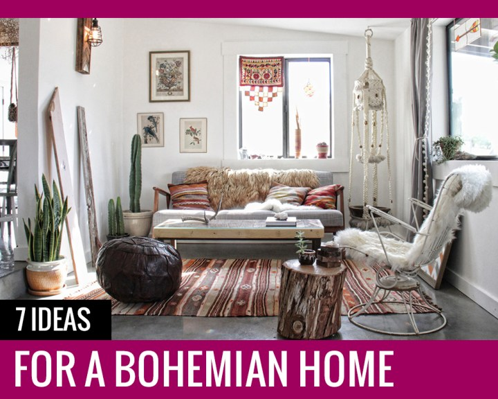 7 Ideas for a Bohemian Home