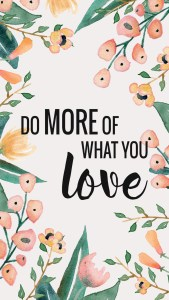 What You Love - Wallpaper Phone - Paper and Landscapes