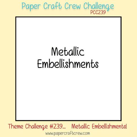 Join the Paper Craft Crew Metallic Embellishments Theme Challenge 239. #pcc2017 #themechallenge #metallic www.papercraftcrew.com
