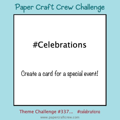 Celebrations Theme Challenge for the Paper Craft Crew Challenge Blog.