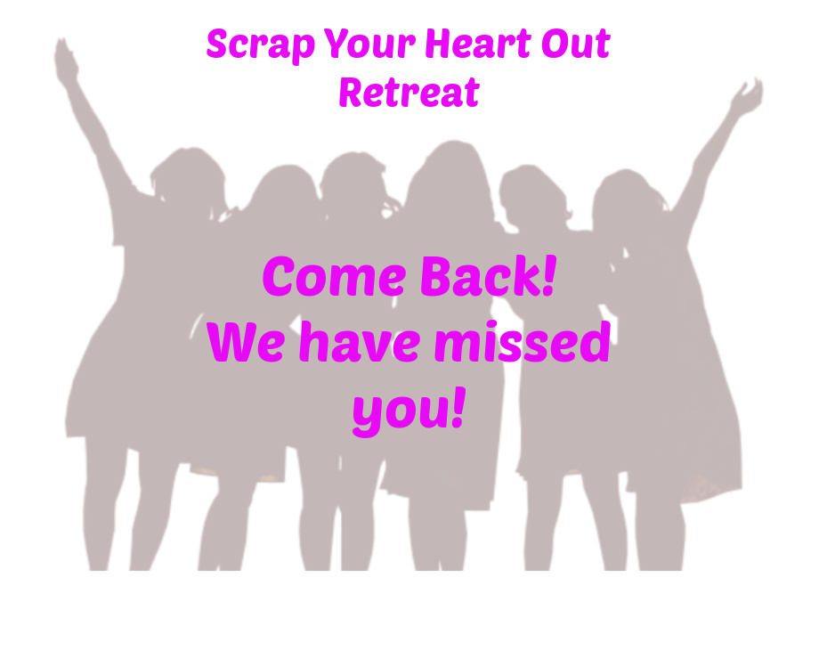 Scrap Your Heart Out presents Come Back Retreat