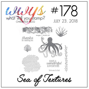 What Will You Stamp? Challenge #WWYS178 Sea Of Textures (July 23 to 28, 2018)