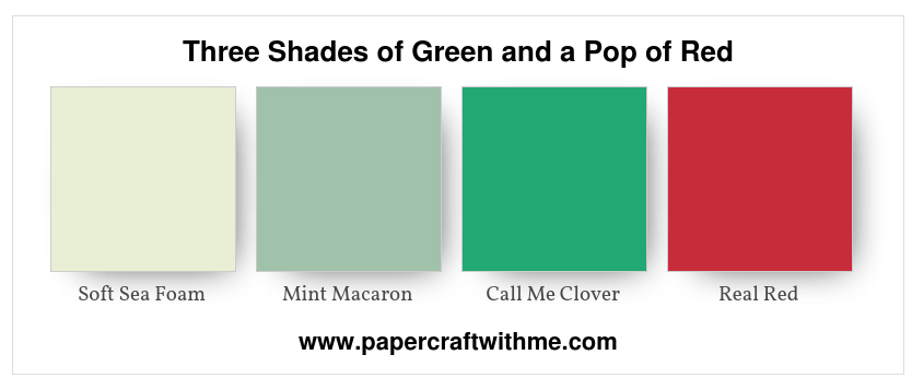 Three shades of green and a pop of red - Soft Sea Foam, Mint Macaron, Call Me Clover and Real Red