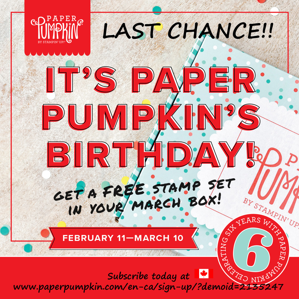 March 10th is the final day to subscribe to Paper Pumpkin and get a second stamp set FREE.