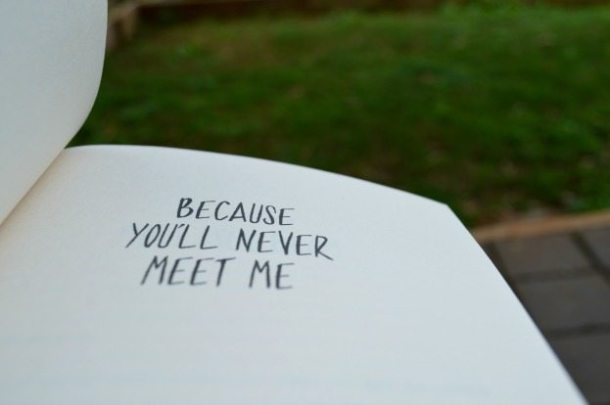 because you'll never meet me (5)