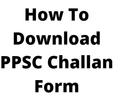 How To Download PPSC Challan Form