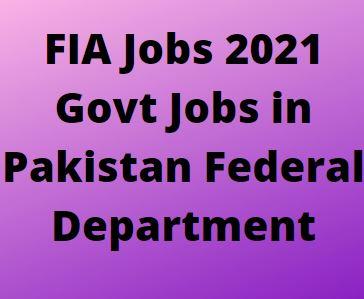 Fia Jobs 2021 Advertisement - Online Apply for Latest Jobs in FIA Pakistan
